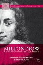 Milton Now : Alternative Approaches and Contexts
