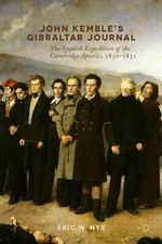 John Kemble's Gibraltar Journal : The Spanish Expedition of the Cambridge Apostles, 1830-1831 - Eric W. Nye