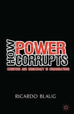 How Power Corrupts : Cognition and Democracy in Organisations - Ricardo Blaug