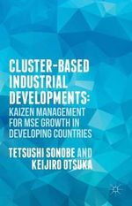 Cluster-Based Industrial Developments: : KAIZEN Management for MSE Growth in Developing Countries - Keijiro Otsuka