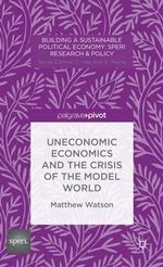 Uneconomic Economics and the Crisis of the Model World - Matthew Watson