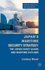Japan's Maritime Security Strategy : The Japan Coast Guard and Maritime Outlaws - Lindsay Black
