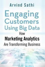 Engaging Customers Using Big Data : How Marketing Analytics are Transforming Business - Arvind Sathi