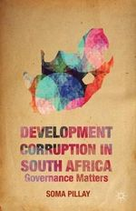 Development Corruption in South Africa : Governance Matters - Soma Pillay