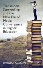 Transmedia Storytelling and the New Era of Media Convergence in Higher Education - Stavroula Kalogeras