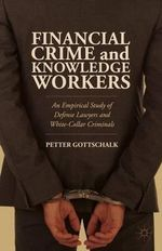 Financial Crime and Knowledge Workers : An Empirical Study of Defense Lawyers and White-Collar Criminals - Petter Gottschalk