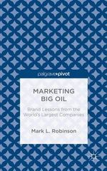 Marketing Big Oil : Brand Lessons from the World's Largest Companies - Mark L. Robinson