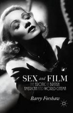 Sex and Film : The Erotic in British, American and World Cinema - Barry Forshaw