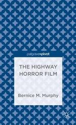 The Highway Horror Film - Bernice M. Murphy
