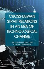 Cross-Taiwan Strait Relations in an Era of Technological Change : Security, Economic and Cultural Dimensions