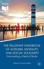 The Palgrave Handbook of Altruism, Morality, and Social Solidarity : Formulating a Field of Study