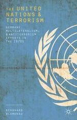The United Nations and Terrorism : Germany, Multilateralism, and Antiterrorism Efforts in the 1970s - Bernhard Blumenau
