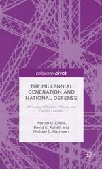 The Millennial Generation and National Defense : Attitudes of Future Military and Civilian Leaders - Morten G. Ender