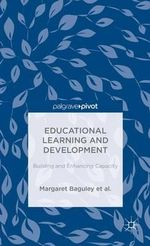 Educational Learning and Development : Building and Enhancing Capacity - Margaret Baguley
