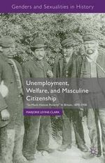 Unemployment, Welfare, and Masculine Citizenship :