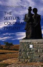 The Settler Colonial Present - Lorenzo Veracini