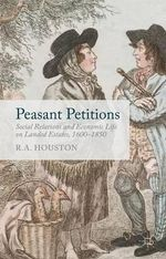 Peasant Petitions : Social Relations and Economic Life on Landed Estates, 1600-1850 - Rab Houston