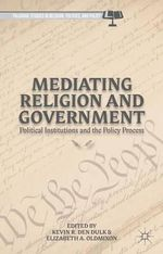 Mediating Religion and Government : Political Institutions and the Policy Process