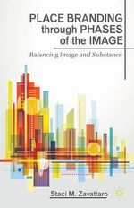 Place Branding through Phases of the Image : Balancing Image and Substance - Staci M. Zavattaro