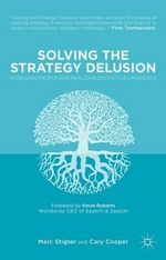 Solving the Strategy Delusion : Mobilizing People and Realizing Distinctive Strategies - Cary Cooper
