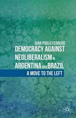 Democracy Against Neoliberalism in Argentina and Brazil : A Move to the Left - Juan Pablo Ferrero