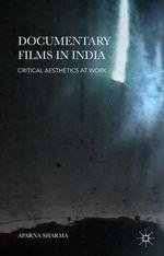 Documentary Films in India : Critical Aesthetics at Work - Aparna Sharma