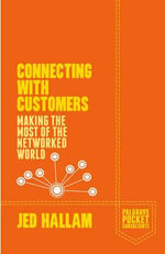 Connecting with Customers : Making the Most of the Networked World - Jed Hallam