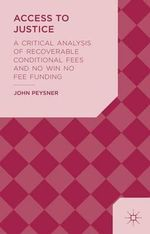 Access to Justice : A Critical Analysis of Recoverable Conditional Fees and No Win No Fee Funding - John Peysner