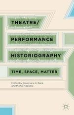 Theatre/Performance Historiography : Time, Space, Matter