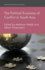 The Political Economy of Conflict in South Asia : International Political Economy Series