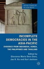 Incomplete Democracies in the Asia-Pacific : Evidence from Indonesia, Korea, the Philippines and Thailand