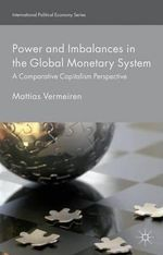 Power and Imbalances in the Global Monetary System : A Comparative Capitalism Perspective - Mattias Vermeiren