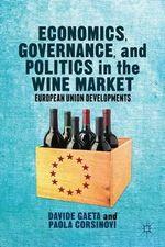Economics, Governance, and Politics in the Wine Market : European Union Developments - Davide Gaeta
