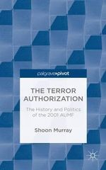 The Terror Authorization : The History and Politics of the 2001 Aumf - Shoon Murray