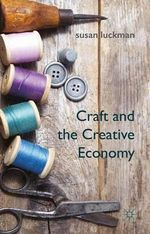 Craft and the Creative Economy - Susan Luckman