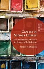 Careers in Serious Leisure : From Dabbler to Devotee in Search of Fulfilment - Robert A. Stebbins
