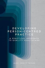 Developing Person Centred Practice : A Practical Approach to Quality Healthcare - Jaqui Hewitt-Taylor