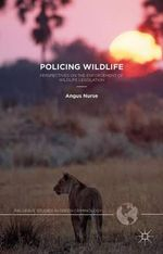 Policing Wildlife : Perspectives on the Enforcement of Wildlife Legislation - Angus Nurse