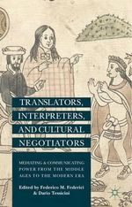 Translators, Interpreters and Cultural Negotiators : Mediating and Communicating Power from the Middle Ages to the Modern Era