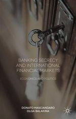 Banking Secrecy and Global Finance : Economic and Political Issues - Donato Masciandaro