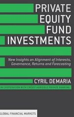 Private Equity Fund Investments : New Insights on Alignment of Interests, Governance, Returns and Forecasting - Cyril Demaria