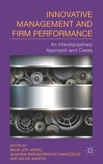 Innovative Management and Firm Performance : An Interdisciplinary Approach and Cases