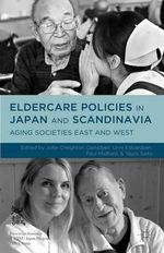 Eldercare Policies in Japan and Scandinavia : Aging Societies East and West