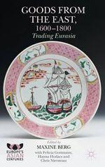 Goods from the East, 1600-1800 : Trading Eurasia