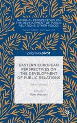 Eastern European Perspectives on the Development of Public Relations : Other Voices
