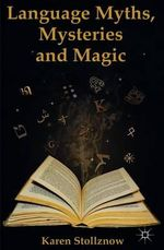 Language Myths, Mysteries and Magic - Karen Stollznow