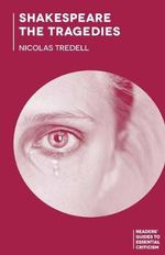 Shakespeare - the Tragedies - Nicolas Tredell