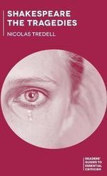 Shakespeare - the Tragedies : Readers' Guides to Essential Criticism - Nicolas Tredell