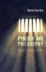 Pynchon and Philosophy : Wittgenstein, Foucault and Adorno - Martin Paul Eve