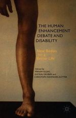 The Human Enhancement Debate and Disability : New Bodies for a Better Life